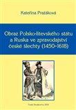 Obraz Polsko-litevského státu a Ruska ve zpravodajství české šlechty (1450–1618) (Monographia historica XV) - obálka