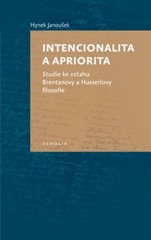 Intencionalita a apriorita. Studie ke vztahu Brentanovy a Husserlovy filosofie - Hynek Janoušek