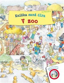 Knížka samá díra - V zoo - Ines Rarischová