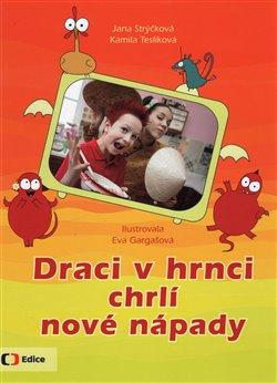 Draci v hrnci chrlí nové nápady - Kamila Teslíková, Jana Strýčková