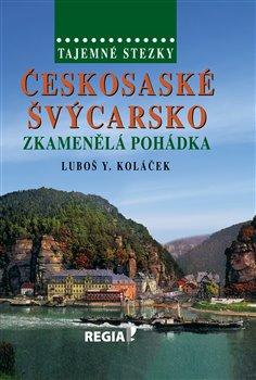 Obálka titulu Českosaské Švýcarsko - Zkamenělá pohádka