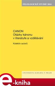 Filologické studie 2014. Canon. Otázky kánonu v literatuře a vzdělávání - kolektiv autorů e-kniha