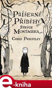 Příšerné příběhy strýce Montaguea - Chris Priestley e-kniha