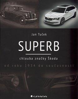 Superb. chlouba značky Škoda od roku 1934 do současnosti - Jan Tuček