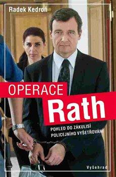 Operace Rath. Pohled do zákulisí policejního vyšetřování - Radek Kedroň