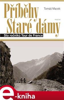 Příběhy Staré dámy. Sto ročníků Tour de France, 3. revidované vydání - Tomáš Macek e-kniha