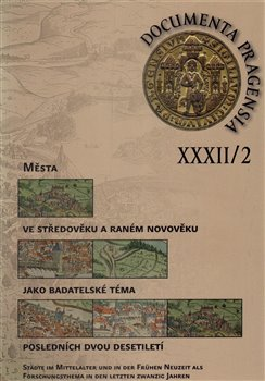 Documenta Pragensia 32/2. Města ve středověku a raném novověku jako badatelské téma - kol.