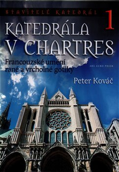 Katedrála v Chartres. Francouzské umění rané a vrcholné gotiky - Peter Kováč
