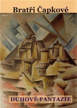 Bratři Čapkové. Prózy a divadelní hry z let 1907–1912 - Karel Čapek, Josef Čapek