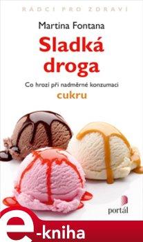 Sladká droga. K čemu vede nadměrná konzumace cukru - Martina Fontana e-kniha