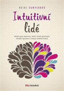 Intuitivní lidé. Kniha pro všechny, kteří touží pochopit hlubší význam a smysl svého života - Heidi Sawyerová