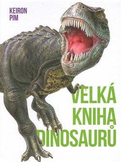 Velká kniha dinosaurů - Keiron Pim