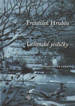Lešanské jesličky. Vánoční balada - František Hrubín