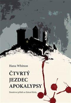 Čtvrtý jezdec Apokalypsy. Detektivní příběh z hradu Zelená Hůrka - Hana Whitton
