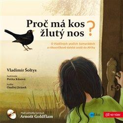 Proč má kos žlutý nos. O Vlaďčiných ptačích kamarádech a Rákosníčkově daleké cestě do Afriky - Vladimír Šoltys