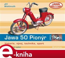 Jawa 50 Pionýr. historie, vývoj, technika, sport - 2., rozšířené vydání - Jiří Wohlmuth e-kniha