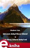 Jak jsem dobyl Nový Zéland a jak Nový Zéland dobyl mě - obálka