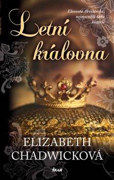 Letní královna. Eleonora Akvitánská, nejmocnější žena historie - Elizabeth Chadwicková