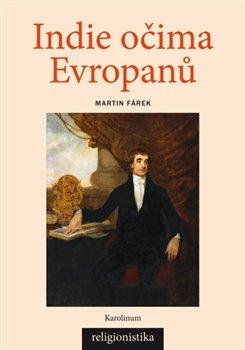 Indie očima Evropanů. Konceptualizace náboženství v teologii a orientalistice - Martin Fárek