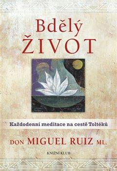 Bdělý život. Každodenní meditace na cestě Toltéků - Don Miguel Ruiz, jr.