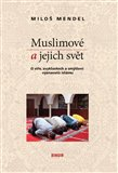 Muslimové a jejich svět (O víře, zvyklostech a smýšlení vyznavačů islámu) - obálka