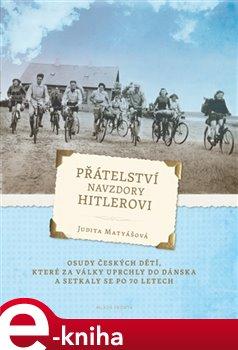 Přátelství navzdory Hitlerovi - Judita Matyášová e-kniha
