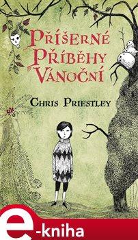 Příšerné příběhy vánoční - Chris Priestley e-kniha