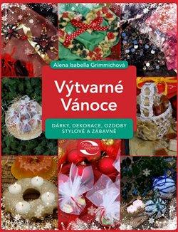 Výtvarné Vánoce. Dárky, dekorace, ozdoby stylově a zábavně - Alena Grimmichová