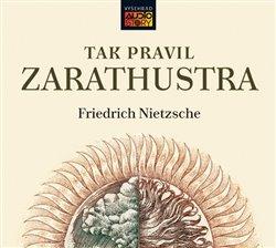 Vyšehrad Tak pravil Zarathustra. Filosofická báseň, CD - Friedrich Nietzsche
