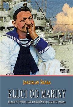 Kluci od mariny. Humor ze života českých námořníků u rakouské mariny - Jaroslav Škába