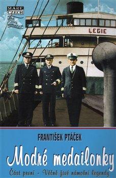Modré medailonky I. Věčně živé námořní legendy - František Ptáček
