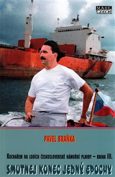 Smutnej konec jedný epochy. Kuchařem na lodích československé námořní plavby III. - Pavel Braňka