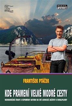 Kde začínají dlouhé modré cesty. Nedokončené úvahy a vzpomínky autora na své lodnické začátky u dunajplavby - František Ptáček