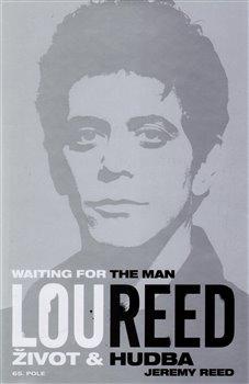 Lou Reed: Waiting for the Man. Život a hudba - Jeremy Reed