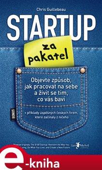 Startup za pakatel. Objevte způsob, jak pracovat na sebe a živit se tím, co vás baví - Chris Guillebeau e-kniha