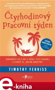 """Čtyřhodinový pracovní týden. Nemarněte celé dny v práci, žijte kdekoli a staňte se """"novým bohatým"""" - Timothy Ferriss e-kniha"""