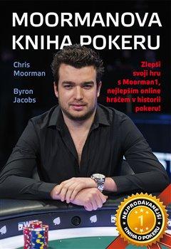 Moormanova kniha pokeru. Zlepši svoji hru s Moorman1, nejlepším online hráčem v historii pokeru! - Byron Jacobs, Chris Moorman