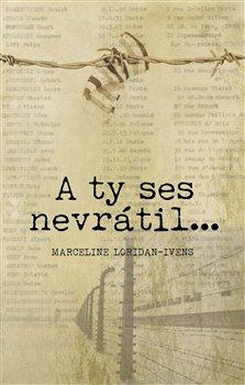 A ty ses nevrátil… - Marceline Loridan-Ivens