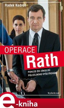 Operace Rath. Pohled do zákulisí policejního vyšetřování - Radek Kedroň e-kniha