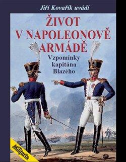 Život v Napoleonově armádě. Vzpomínky kapitána Blazého - Elzéar Blaze