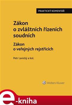 Zákon o zvláštních řízeních soudních. Zákon o veřejných rejstřících. Řízení nesporné - praktický komentář - Petr Lavický, kolektiv e-kniha