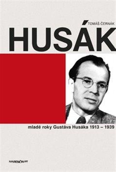 Husák. Mladé roky Gustáva Husáka 1913 – 1939 - Tomáš Černák