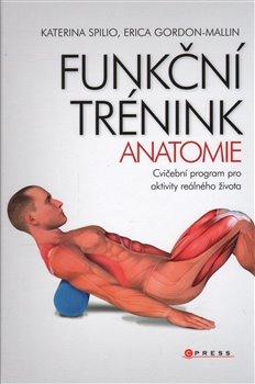 Funkční trénink - anatomie - Katerina Spilio, Erica Gordon-Mallin