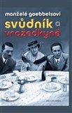 Manželé Goebbelsovi - svůdník a vražedkyně - obálka