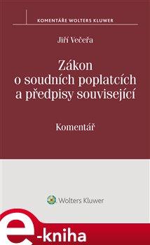 Zákon o soudních poplatcích a předpisy související (č. 549/1991 Sb.) - komentář - Jiří Večeřa e-kniha