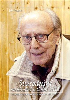 Svatodušní meditační setkání 2015. Dvacet let seminářů na Morávce (1995 - 2015) - Jiří Vacek