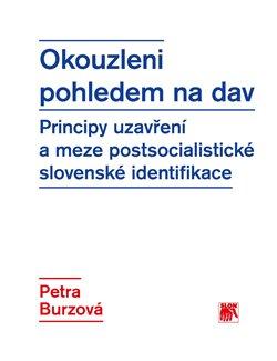 Okouzleni pohledem na dav. Principy uzavření a meze postsocialistické slovenské identifikace - Petra Burzová