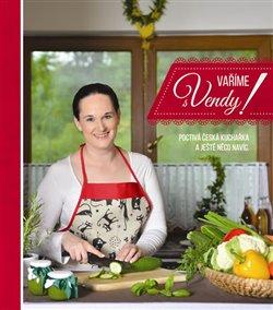 Vaříme s Vendy!. Poctivá česká kuchařka a ještě něco navíc - Vendula Špetlíková