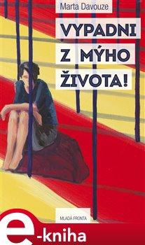 Vypadni z mýho života! - Marta Davouze e-kniha