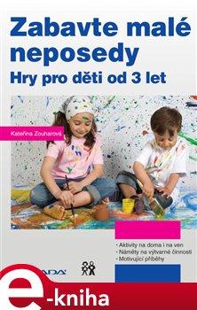 Zabavte malé neposedy. Hry pro děti od 3 let - Kateřina Zouharová e-kniha
